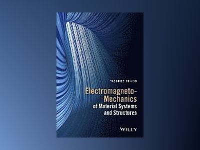 Electromagneto-Mechanics of Material Systems and Structures av Yasuhide Shindo