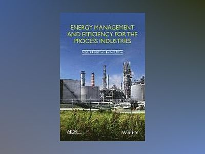 Energy Management and Efficiency for the Process Industries av Alan P. Rossiter