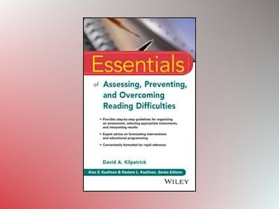 Essentials of Assessing, Preventing, and Overcoming Reading Difficulties av David A. Kilpatrick