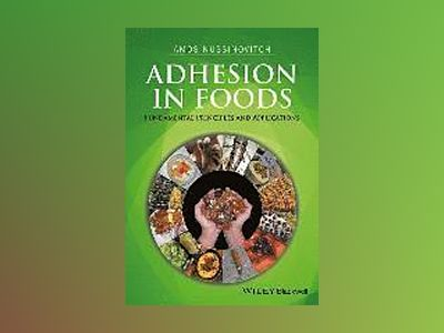 Adhesion in Foods: Fundamental Principles and Applications av Amos Nussinovitch