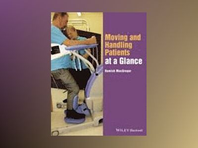 Moving and Handling Patients at a Glance av Hamish MacGregor