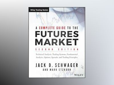A Complete Guide to the Futures Market: Fundamental Analysis, Technical Ana av Jack D. Schwager