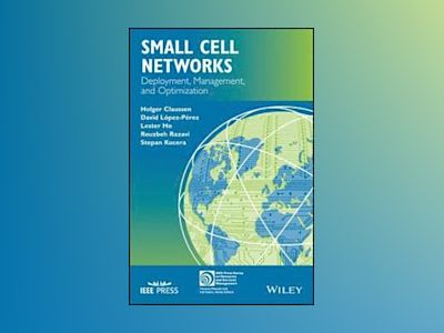 Small Cell Networks: Deployment, Management, and Optimization av Holger Claussen