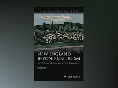 New England Beyond Criticism: In Defense of America s First Literature av Elisa New
