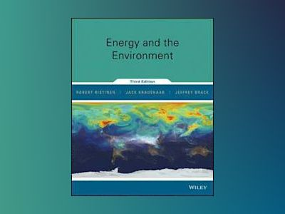 Energy and the Environment, 3rd Edition av Robert A. Ristinen
