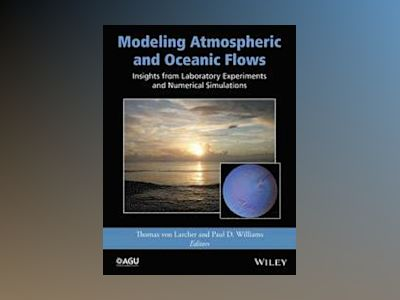 Modeling Atmospheric and Oceanic Flows: Insights from Laboratory Experiment av Thomas von Larcher
