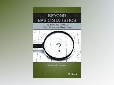 Beyond Basic Statistics: Tips, Tricks, and Techniques Every Data Analyst Sh av Kristin H. Jarman