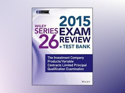 Wiley Series 26 Exam Review 2015 + Test Bank: The Investment Company Produc av Jeff Van Blarcom