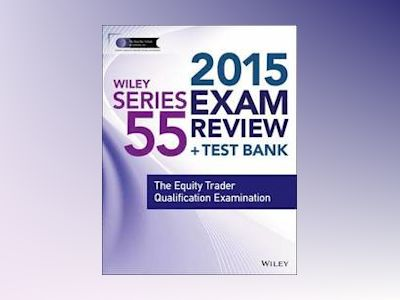 Wiley Series 55 Exam Review 2015 + Test Bank: The Equity Trader Qualificati av Jeff Van Blarcom
