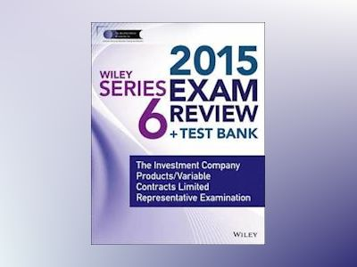 Wiley Series 6 Exam Review 2015 + Test Bank: The Investment Company Product av Jeff Van Blarcom