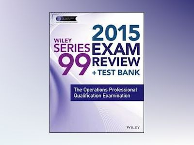 Wiley Series 99 Exam Review 2015 + Test Bank: The Operations Professional Q av Jeff Van Blarcom