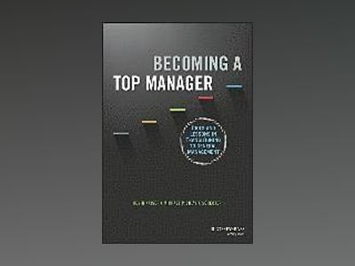 Becoming A Top Manager + Website: Tools and lessons in transitioning to gen av Kevin Kaiser