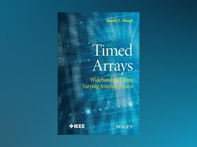 Timed Arrays: Wideband and Time Varying Antenna Arrays av Randy L. Haupt