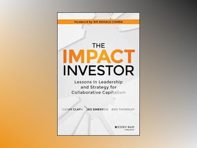 The Impact Investor: Lessons in Leadership and Strategy for Collaborative C av Cathy Clark