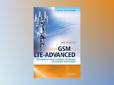 From GSM to LTE-Advanced: An Introduction to Mobile Networks and Mobile Bro av Martin Sauter