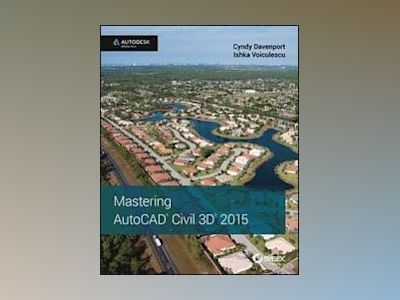 Mastering AutoCAD Civil 3D 2015: Autodesk Official Press av Cyndy Davenport