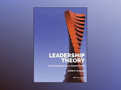Leadership Theory: Cultivating Critical Perspectives av John P. Dugan