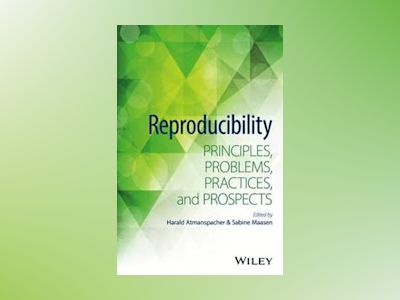 Reproducibility: Principles, Problems, Practices, and Prospects av Harald Atmanspacher
