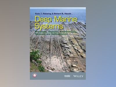 Deep Marine Systems: Processes, Deposits, Environments, Tectonic and Sedime av Kevin Pickering