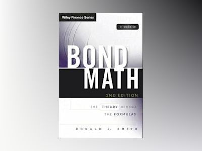 Bond Math: The Theory Behind the Formulas, + Website, 2nd Edition av Donald J. Smith