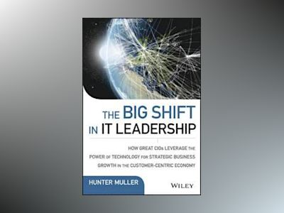 The Big Shift in IT Leadership: How Great CIOs Leverage the Power of Techno av Hunter Muller