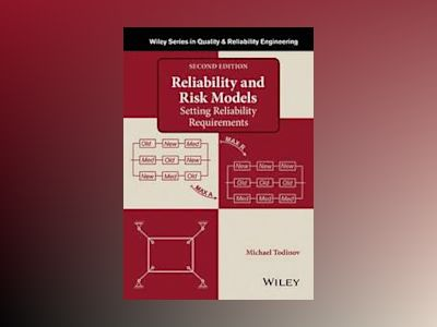 Reliability and Risk Models: Setting Reliability Requirements, 2nd Edition av Michael Todinov