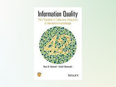 Information Quality: The Potential of Data and Analytics to Generate Knowle av Ron Kenett