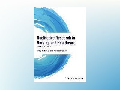 Qualitative Research in Nursing and Healthcare, 4th Edition av Immy Holloway