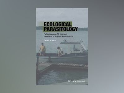Ecological Parasitology: Reflections on 50 Years of Research in Aquatic Eco av Gerald Esch