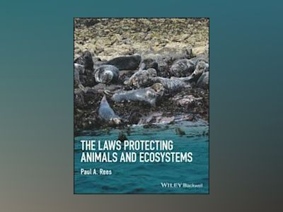 The Laws Protecting Animals and Ecosystems av Paul A. Rees