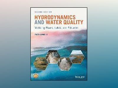 Hydrodynamics and Water Quality: Modeling Rivers, Lakes, and Estuaries, 2nd av Zhen-Gang Ji