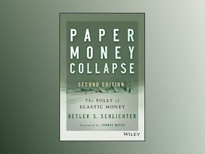 Paper Money Collapse: The Folly of Elastic Money, 2nd Edition av Detlev S. Schlichter