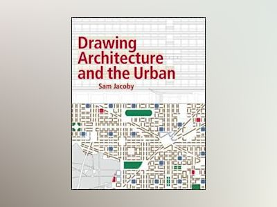 Drawing Architecture and the Urban av Sam Jacoby