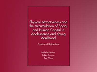 Physical Attractiveness and the Accumulation of Social and Human Capital in av Rachel A Gordon