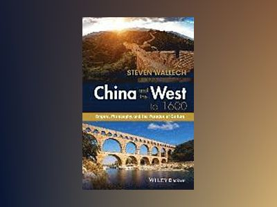 China and the West to 1600: Empire, Philosophy, and the Paradox of Culture av Steven Wallech