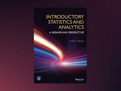 Introductory Statistics and Analytics: A Resampling Perspective av Peter C. Bruce