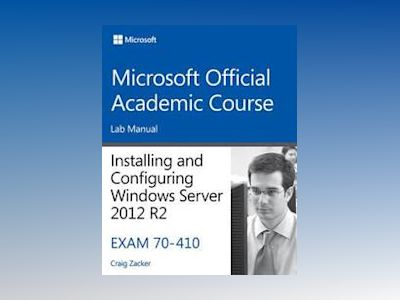 70-410 Installing & Configuring Windows Server 2012 R2 Lab Manual av Microsoft Official Academic Course