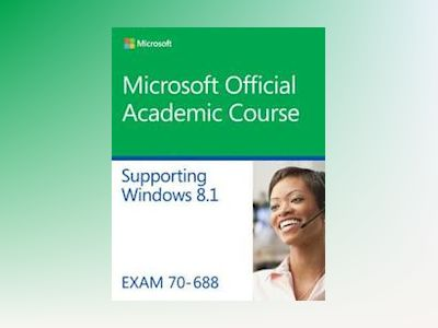 70-688 Supporting Windows 8.1 av Microsoft Official Academic Course
