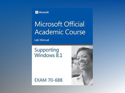 70-688 Supporting Windows 8.1 Lab Manual av Microsoft Official Academic Course