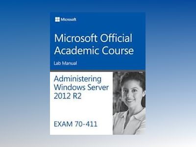 70-411 Administering Windows Server 2012 R2 Lab Manual av Microsoft Official Academic Course
