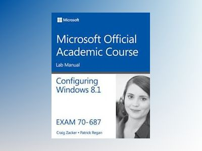 70-687 Configuring Windows 8.1 Lab Manual av Microsoft Official Academic Course