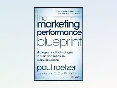 The Marketing Performance Blueprint: Strategies and Technologies to Build a av Paul Roetzer