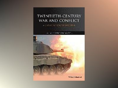 Twentieth-Century War and Conflict: A Concise Encyclopedia av Gordon Martel