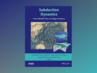 Subduction Dynamics: From Mantle Flow to Mega Disasters av Gabriele Morra