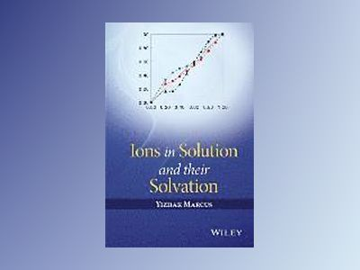 Ions in Solution and their Solvation av Yizhak Marcus