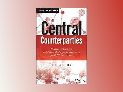 Central Counterparties: Mandatory Central Clearing and Initial Margin Requi av Jon Gregory