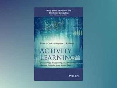 Activity Learning: Discovering, Recognizing, and Predicting Human Behavior av Diane J. Cook
