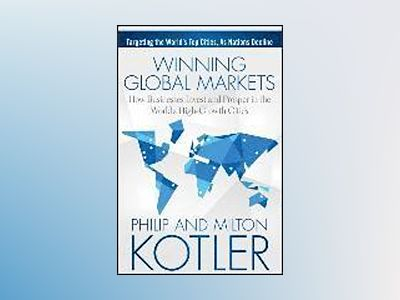Winning Global Markets: How Businesses Invest and Prosper in the World's Hi av Philip Kotler
