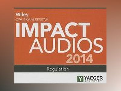 Wiley CPA Exam Review 2014 Impact Audios: Regulation av Philip L. Yaeger