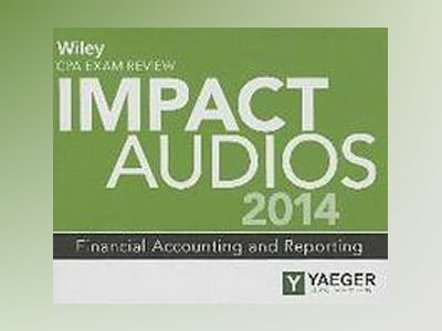 Wiley CPA Exam Review 2014 Impact Audios: Financial Accounting and Reportin av Philip L. Yaeger